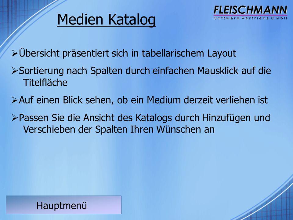 Medien Katalog Hauptmenü  Übersicht präsentiert sich in tabellarischem Layout  Sortierung nach Spalten durch einfachen Mausklick auf die Titelfläche