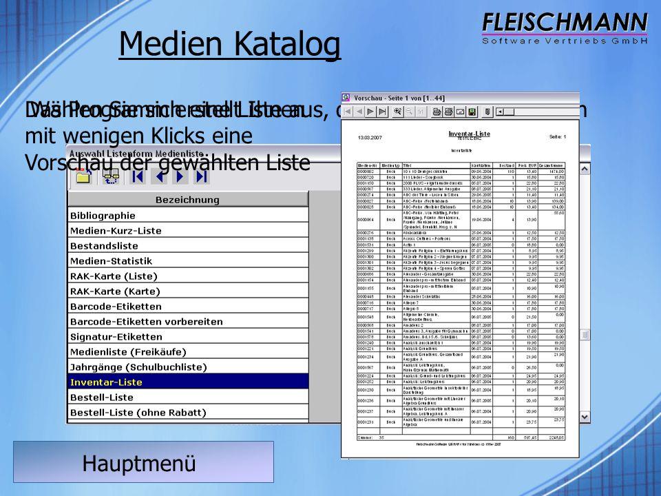 Hauptmenü Medien Katalog Wählen Sie sich eine Liste aus, die Sie ausdrucken wollenDas Programm erstellt Ihnen mit wenigen Klicks eine Vorschau der gew