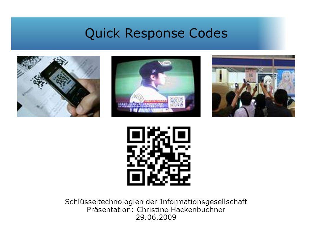 Quick Response Codes 29.06.2009 Quick Response Codes Schlüsseltechnologien der Informationsgesellschaft Präsentation: Christine Hackenbuchner 29.06.2009