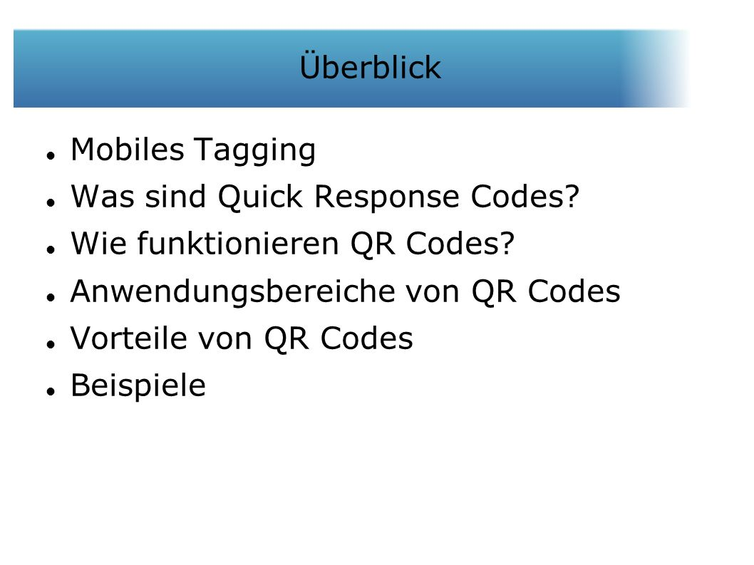 Überblick Mobiles Tagging Was sind Quick Response Codes.