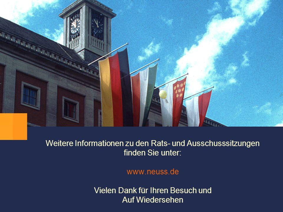 Weitere Informationen zu den Rats- und Ausschusssitzungen finden Sie unter: www.neuss.de Vielen Dank für Ihren Besuch und Auf Wiedersehen