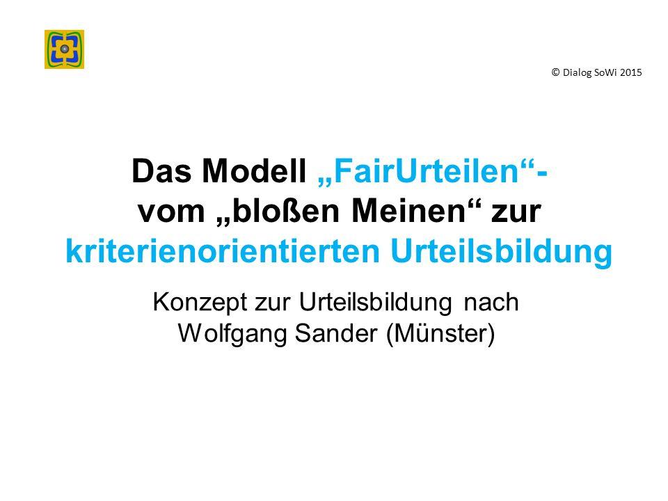 """Das Modell """"FairUrteilen - vom """"bloßen Meinen zur kriterienorientierten Urteilsbildung Konzept zur Urteilsbildung nach Wolfgang Sander (Münster) © Dialog SoWi 2015"""