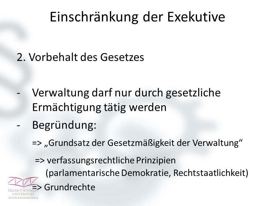 """Einschränkung der Exekutive 2. Vorbehalt des Gesetzes -Verwaltung darf nur durch gesetzliche Ermächtigung tätig werden -Begründung: => """"Grundsatz der"""