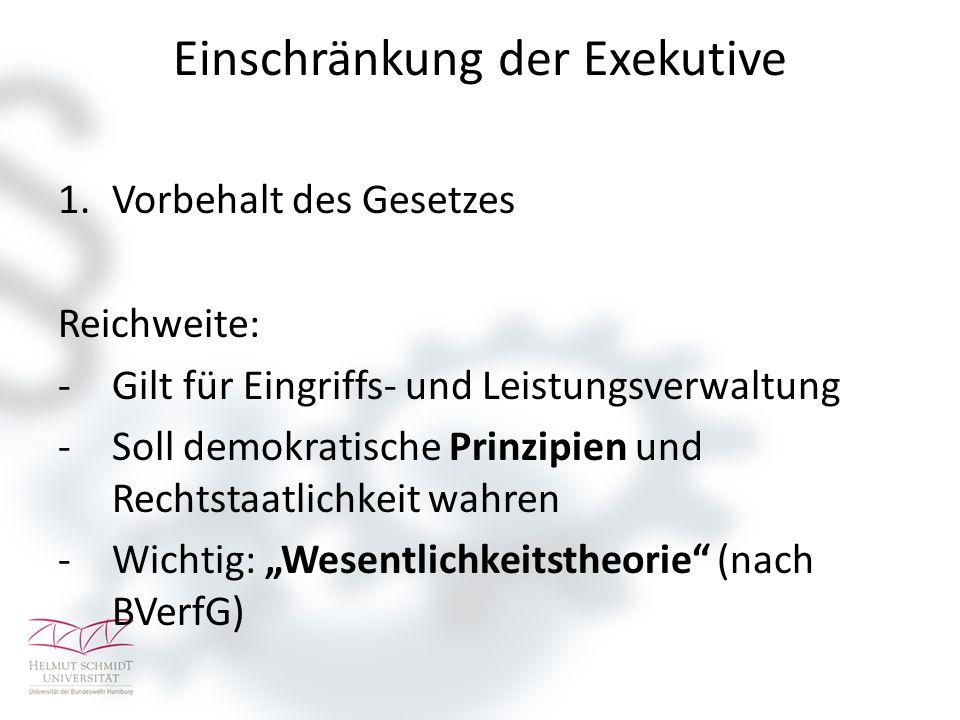 Einschränkung der Exekutive 1.Vorbehalt des Gesetzes Reichweite: -Gilt für Eingriffs- und Leistungsverwaltung -Soll demokratische Prinzipien und Recht