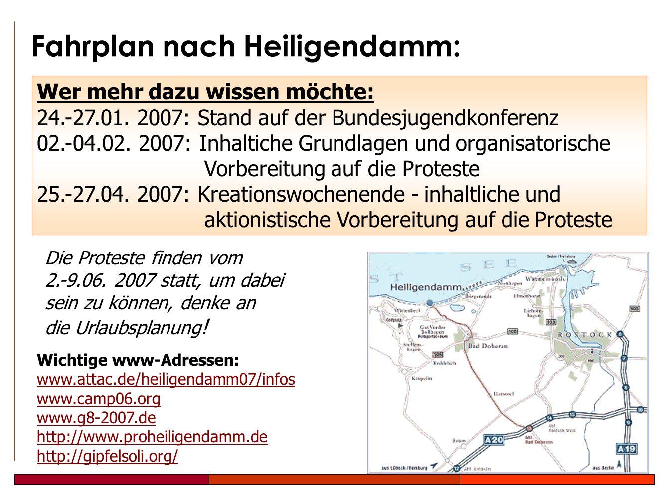 Fahrplan nach Heiligendamm: Wichtige www-Adressen: www.attac.de/heiligendamm07/infos www.camp06.org www.g8-2007.de http://www.proheiligendamm.de http://gipfelsoli.org/ Wer mehr dazu wissen möchte: 24.-27.01.
