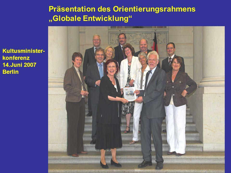 """Präsentation des Orientierungsrahmens """"Globale Entwicklung Kultusminister- konferenz 14.Juni 2007 Berlin"""
