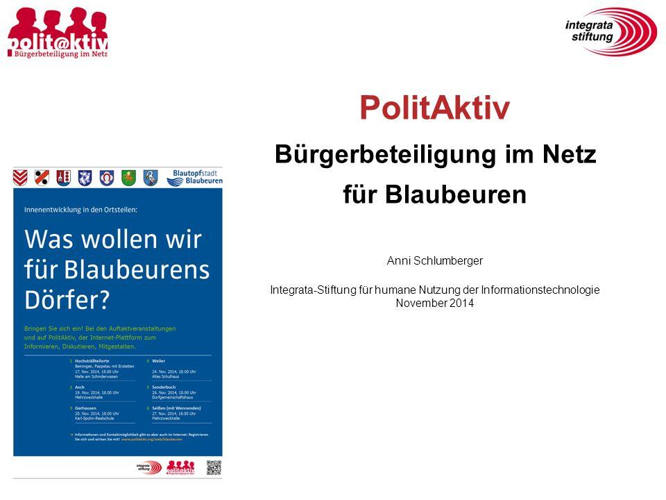 PolitAktiv Bürgerbeteiligung im Netz für Blaubeuren Anni Schlumberger Integrata-Stiftung für humane Nutzung der Informationstechnologie November 2014