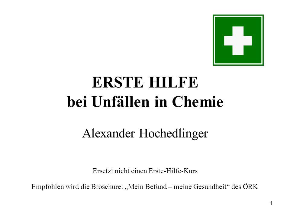 """1 ERSTE HILFE bei Unfällen in Chemie Alexander Hochedlinger Ersetzt nicht einen Erste-Hilfe-Kurs Empfohlen wird die Broschüre: """"Mein Befund – meine Gesundheit des ÖRK"""
