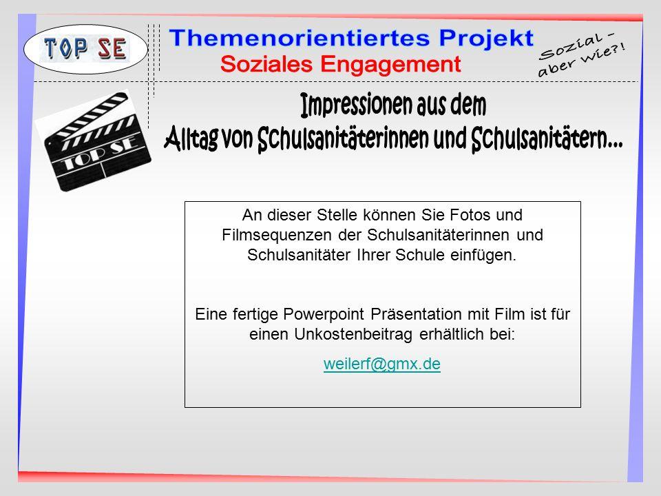 An dieser Stelle können Sie Fotos und Filmsequenzen der Schulsanitäterinnen und Schulsanitäter Ihrer Schule einfügen. Eine fertige Powerpoint Präsenta
