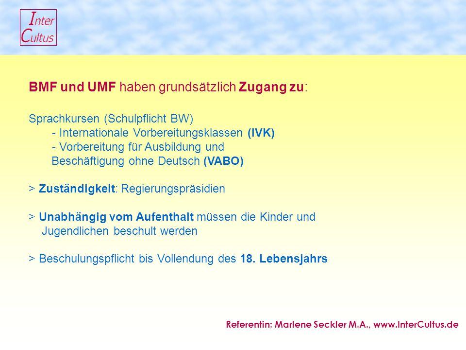BMF und UMF haben grundsätzlich Zugang zu: Sprachkursen (Schulpflicht BW) - Internationale Vorbereitungsklassen (IVK) - Vorbereitung für Ausbildung und Beschäftigung ohne Deutsch (VABO) > Zuständigkeit: Regierungspräsidien > Unabhängig vom Aufenthalt müssen die Kinder und Jugendlichen beschult werden > Beschulungspflicht bis Vollendung des 18.
