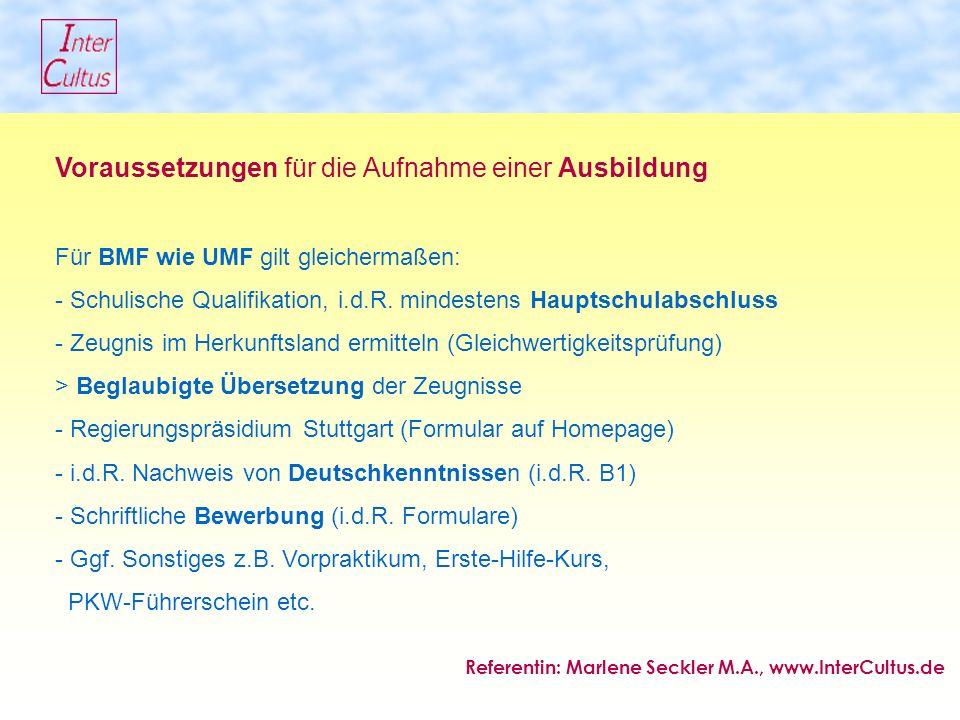 Voraussetzungen für die Aufnahme einer Ausbildung Für BMF wie UMF gilt gleichermaßen: - Schulische Qualifikation, i.d.R.