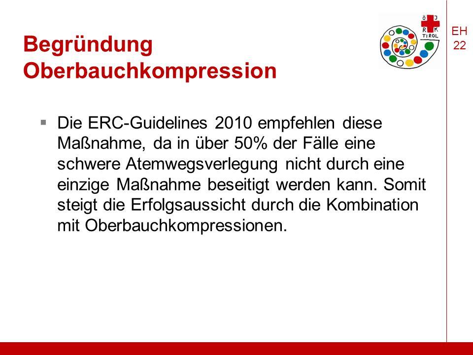 EH 22 Begründung Oberbauchkompression  Die ERC-Guidelines 2010 empfehlen diese Maßnahme, da in über 50% der Fälle eine schwere Atemwegsverlegung nicht durch eine einzige Maßnahme beseitigt werden kann.