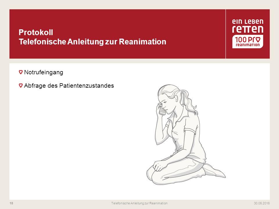Notrufeingang Abfrage des Patientenzustandes 30.05.2016Telefonische Anleitung zur Reanimation18
