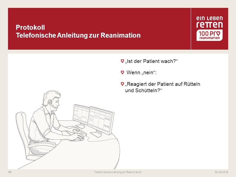 """""""Ist der Patient wach?"""" Wenn """"nein"""": """"Reagiert der Patient auf Rütteln und Schütteln?"""" 30.05.2016Telefonische Anleitung zur Reanimation19"""