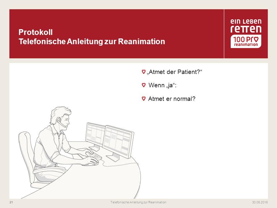 """""""Atmet der Patient?"""" Wenn """"ja"""": Atmet er normal? 30.05.2016Telefonische Anleitung zur Reanimation21"""