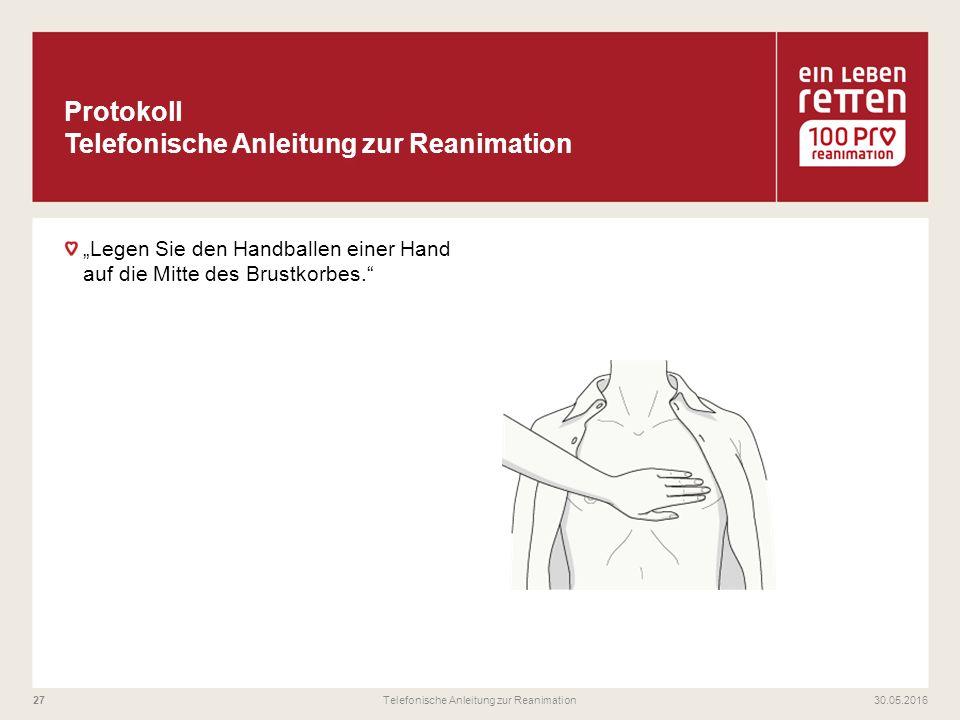 """""""Legen Sie den Handballen einer Hand auf die Mitte des Brustkorbes."""" 30.05.2016Telefonische Anleitung zur Reanimation27"""