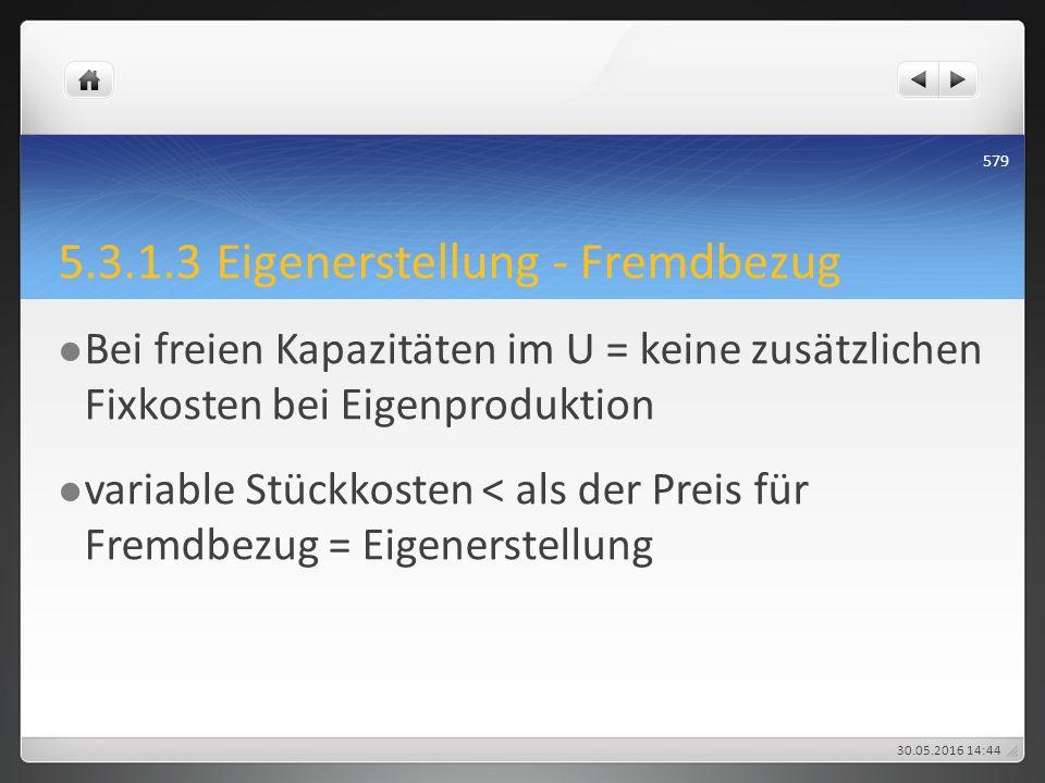 5.3.1.3 Eigenerstellung - Fremdbezug Bei freien Kapazitäten im U = keine zusätzlichen Fixkosten bei Eigenproduktion variable Stückkosten < als der Pre