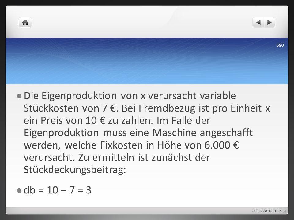 Die Eigenproduktion von x verursacht variable Stückkosten von 7 €. Bei Fremdbezug ist pro Einheit x ein Preis von 10 € zu zahlen. Im Falle der Eigenpr