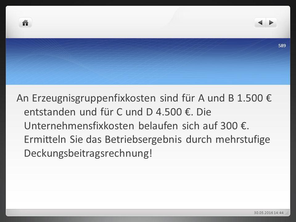 An Erzeugnisgruppenfixkosten sind für A und B 1.500 € entstanden und für C und D 4.500 €. Die Unternehmensfixkosten belaufen sich auf 300 €. Ermitteln