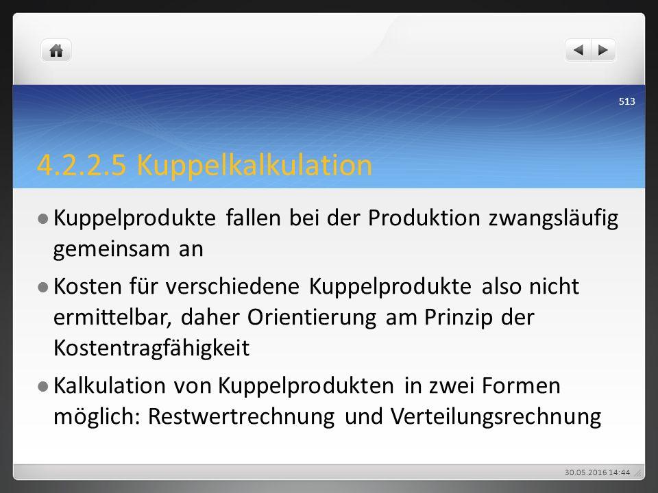 4.2.2.5 Kuppelkalkulation Kuppelprodukte fallen bei der Produktion zwangsläufig gemeinsam an Kosten für verschiedene Kuppelprodukte also nicht ermitte