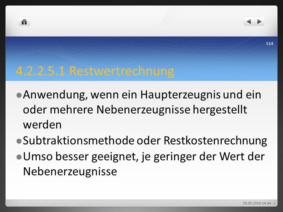 4.2.2.5.1 Restwertrechnung Anwendung, wenn ein Haupterzeugnis und ein oder mehrere Nebenerzeugnisse hergestellt werden Subtraktionsmethode oder Restko