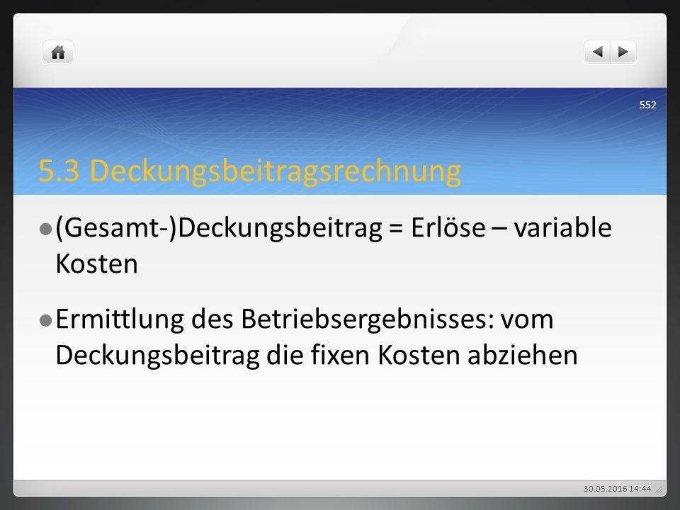 5.3 Deckungsbeitragsrechnung (Gesamt-)Deckungsbeitrag = Erlöse – variable Kosten Ermittlung des Betriebsergebnisses: vom Deckungsbeitrag die fixen Kos