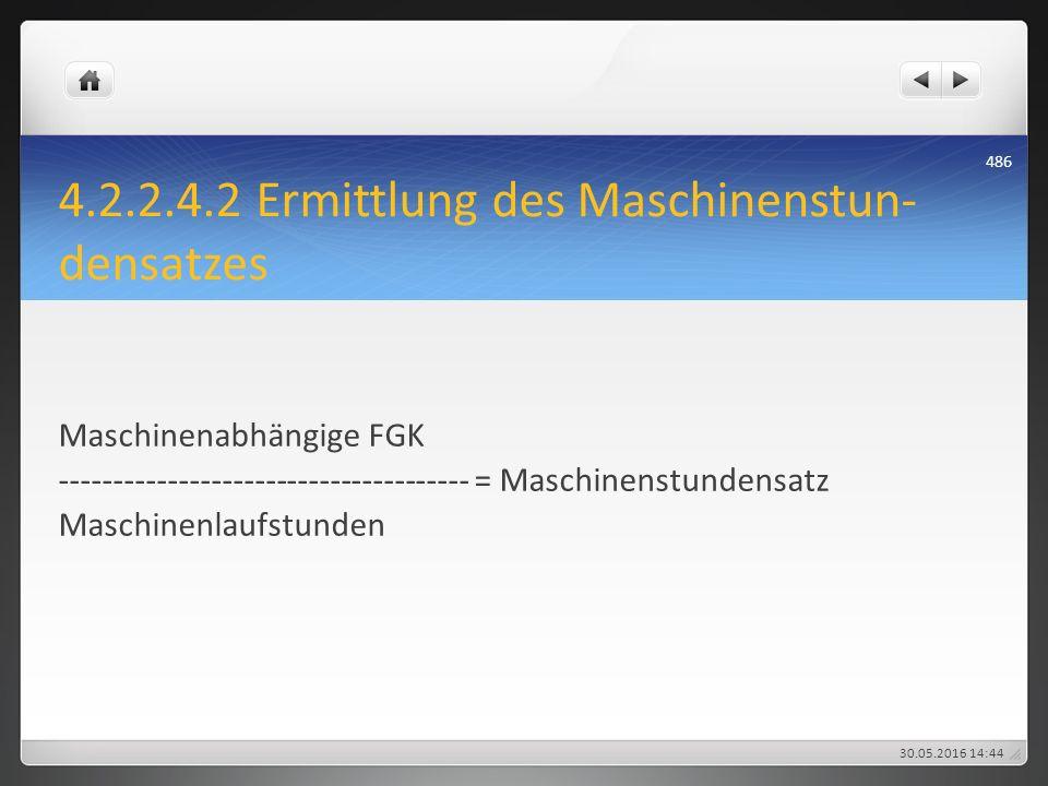4.2.2.4.2 Ermittlung des Maschinenstun- densatzes Maschinenabhängige FGK -------------------------------------- = Maschinenstundensatz Maschinenlaufst