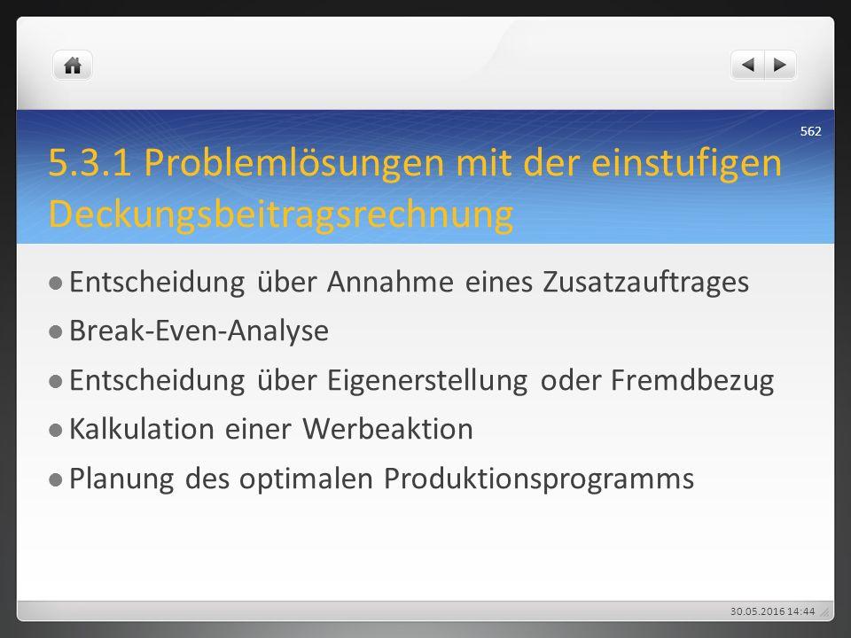 5.3.1 Problemlösungen mit der einstufigen Deckungsbeitragsrechnung Entscheidung über Annahme eines Zusatzauftrages Break-Even-Analyse Entscheidung übe