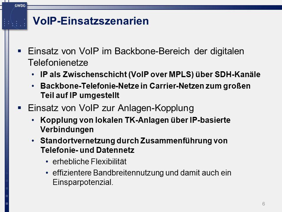 6 VoIP-Einsatzszenarien  Einsatz von VoIP im Backbone-Bereich der digitalen Telefonienetze IP als Zwischenschicht (VoIP over MPLS) über SDH-Kanäle Backbone-Telefonie-Netze in Carrier-Netzen zum großen Teil auf IP umgestellt  Einsatz von VoIP zur Anlagen-Kopplung Kopplung von lokalen TK-Anlagen über IP-basierte Verbindungen Standortvernetzung durch Zusammenführung von Telefonie- und Datennetz erhebliche Flexibilität effizientere Bandbreitennutzung und damit auch ein Einsparpotenzial.