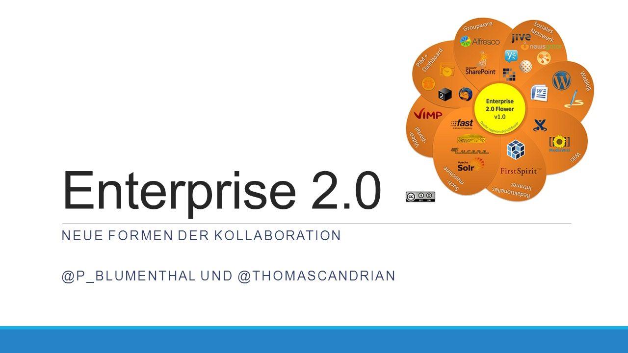 Enterprise 2.0 NEUE FORMEN DER KOLLABORATION @P_BLUMENTHAL UND @THOMASCANDRIAN