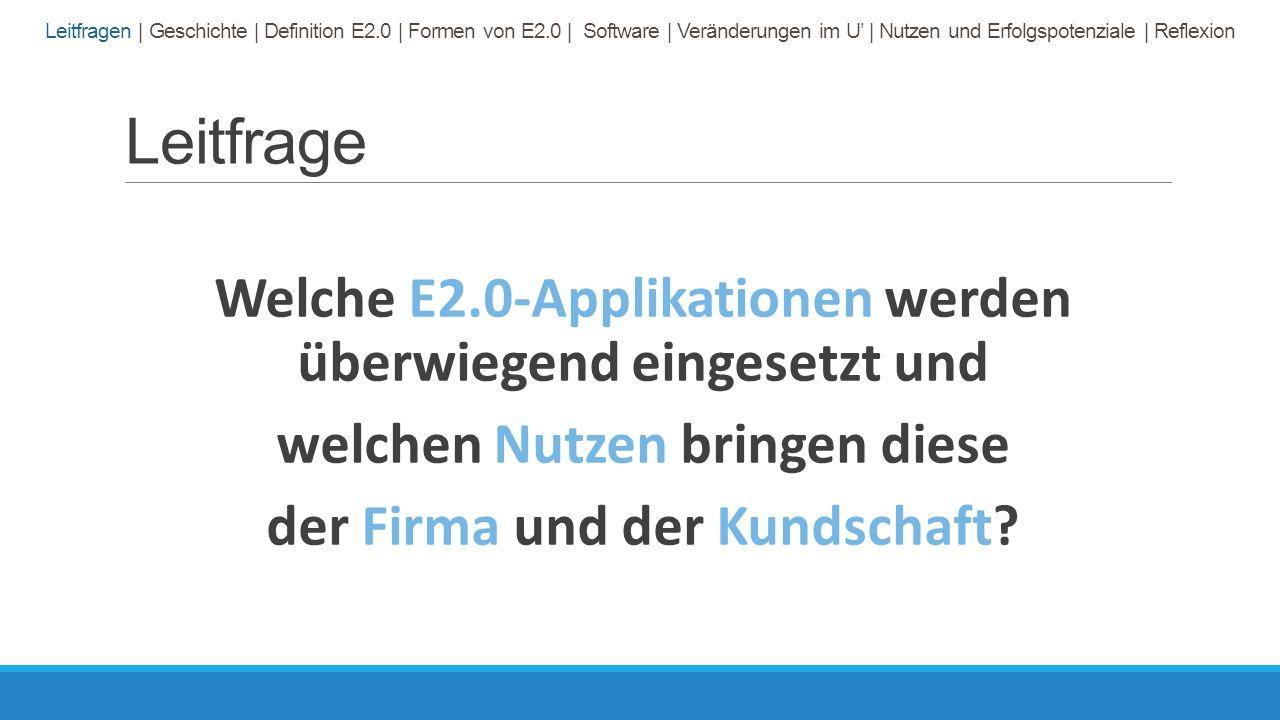Leitfrage Welche E2.0-Applikationen werden überwiegend eingesetzt und welchen Nutzen bringen diese der Firma und der Kundschaft.