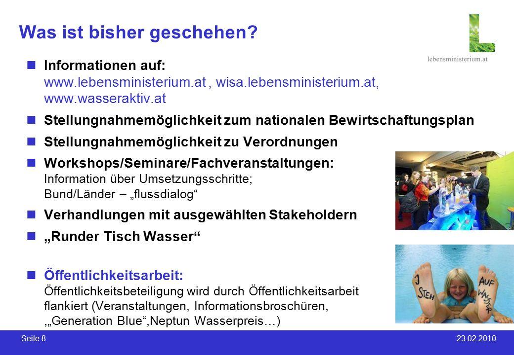 Seite 8 23.02.2010 Was ist bisher geschehen? Informationen auf: www.lebensministerium.at, wisa.lebensministerium.at, www.wasseraktiv.at Stellungnahmem