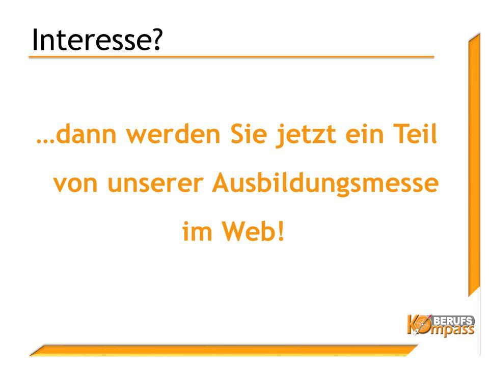 Interesse …dann werden Sie jetzt ein Teil von unserer Ausbildungsmesse im Web!