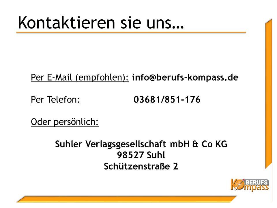 Kontaktieren sie uns… Per E-Mail (empfohlen): info@berufs-kompass.de Per Telefon: 03681/851-176 Oder persönlich: Suhler Verlagsgesellschaft mbH & Co KG 98527 Suhl Schützenstraße 2
