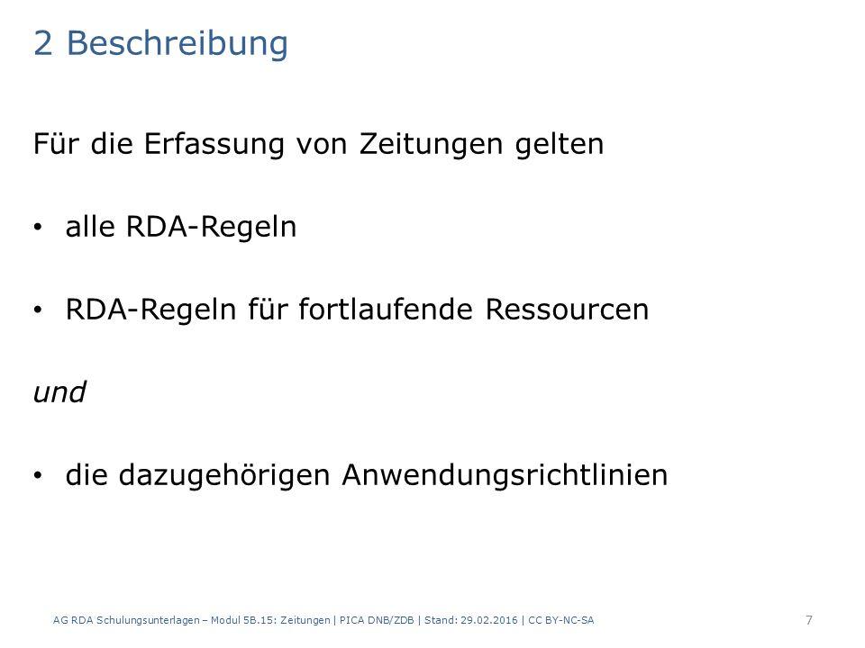 2 Beschreibung Für die Erfassung von Zeitungen gelten alle RDA-Regeln RDA-Regeln für fortlaufende Ressourcen und die dazugehörigen Anwendungsrichtlinien AG RDA Schulungsunterlagen – Modul 5B.15: Zeitungen | PICA DNB/ZDB | Stand: 29.02.2016 | CC BY-NC-SA 7