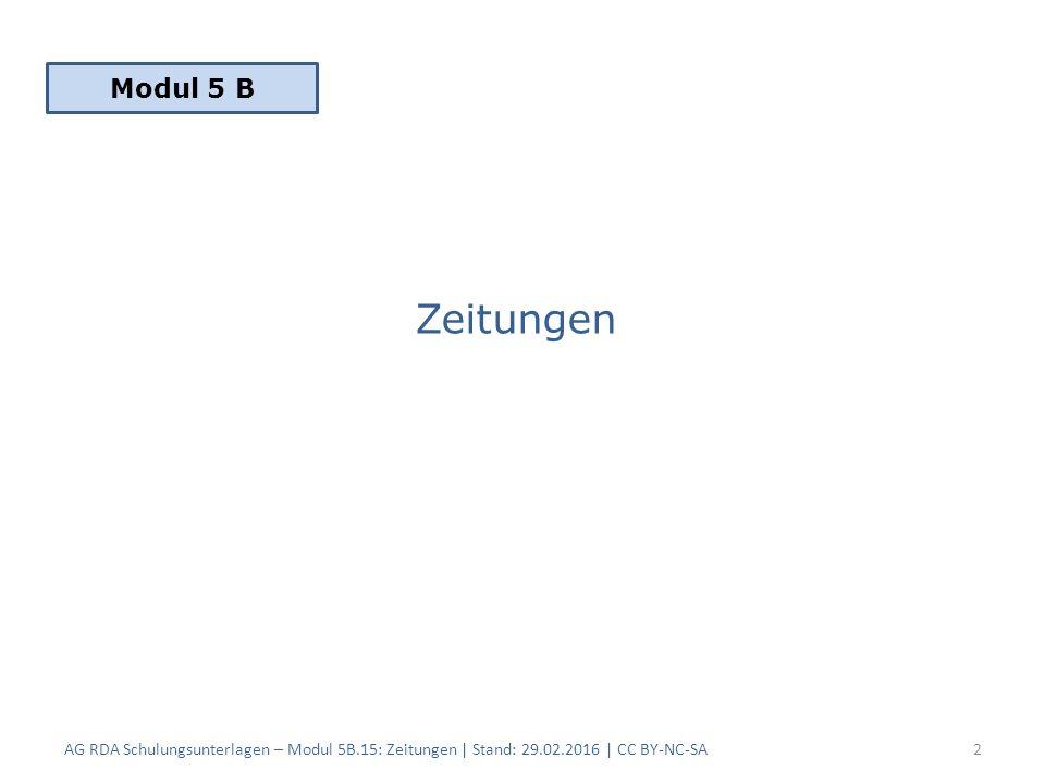 Zeitungen AG RDA Schulungsunterlagen – Modul 5B.15: Zeitungen | Stand: 29.02.2016 | CC BY-NC-SA2 Modul 5 B
