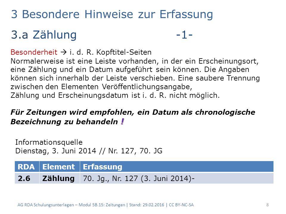 3 Besondere Hinweise zur Erfassung 3.a Zählung -1- AG RDA Schulungsunterlagen – Modul 5B.15: Zeitungen | Stand: 29.02.2016 | CC BY-NC-SA8 RDAElementErfassung 2.6Zählung70.