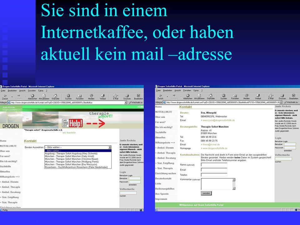 Sie sind in einem Internetkaffee, oder haben aktuell kein mail –adresse