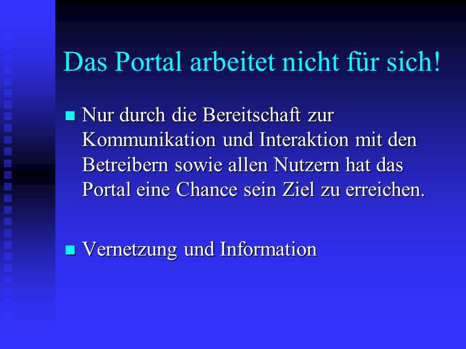 Das Portal arbeitet nicht für sich.