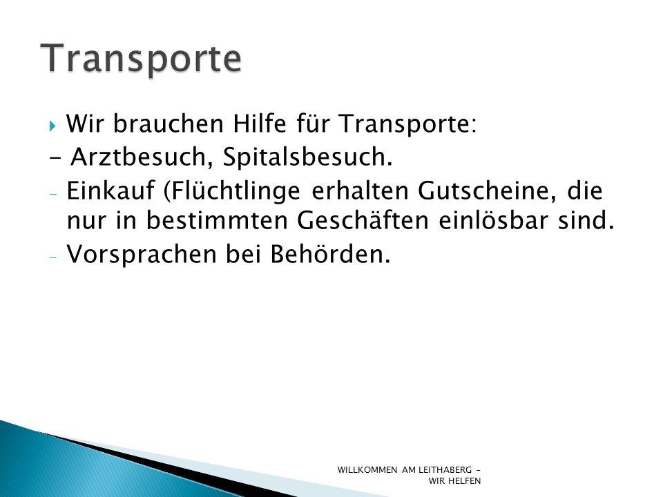  Wir brauchen Hilfe für Transporte: - Arztbesuch, Spitalsbesuch.