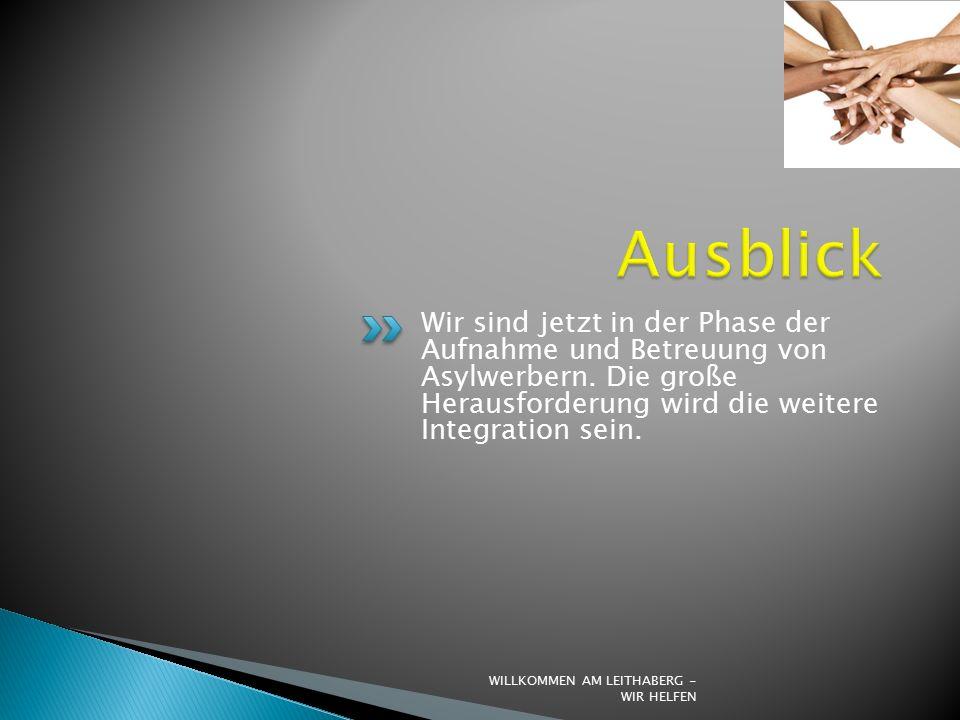 Wir sind jetzt in der Phase der Aufnahme und Betreuung von Asylwerbern.