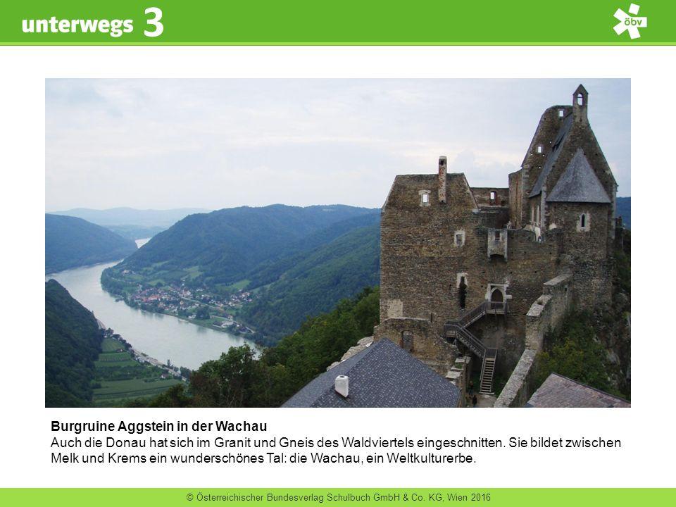 © Österreichischer Bundesverlag Schulbuch GmbH & Co. KG, Wien 2016 3 Burgruine Aggstein in der Wachau Auch die Donau hat sich im Granit und Gneis des
