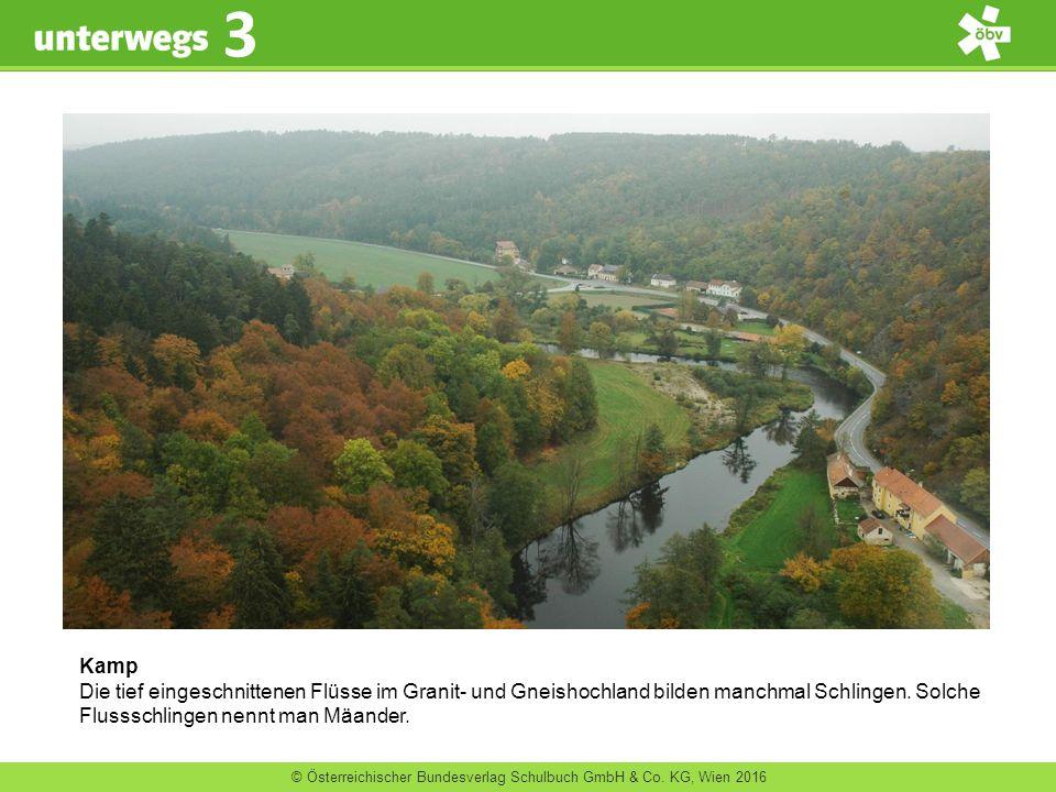 © Österreichischer Bundesverlag Schulbuch GmbH & Co. KG, Wien 2016 3 Kamp Die tief eingeschnittenen Flüsse im Granit- und Gneishochland bilden manchma
