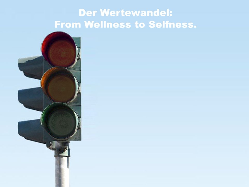 Der Wertewandel: From Wellness to Selfness.