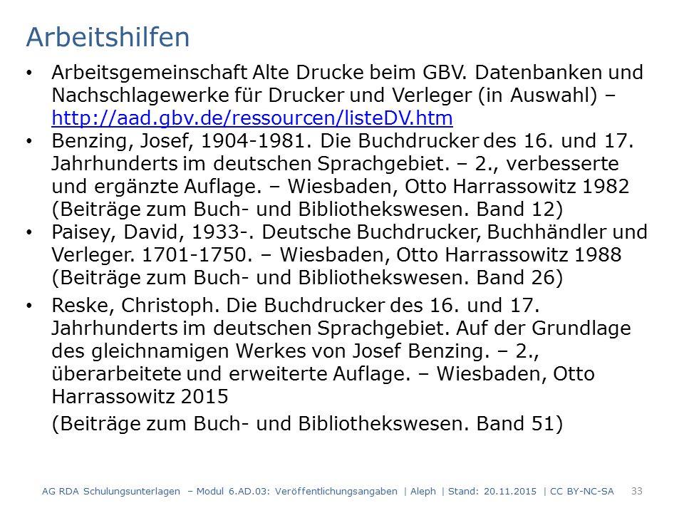 Arbeitshilfen AG RDA Schulungsunterlagen – Modul 6.AD.03: Veröffentlichungsangaben | Aleph | Stand: 20.11.2015 | CC BY-NC-SA 33 Arbeitsgemeinschaft Alte Drucke beim GBV.