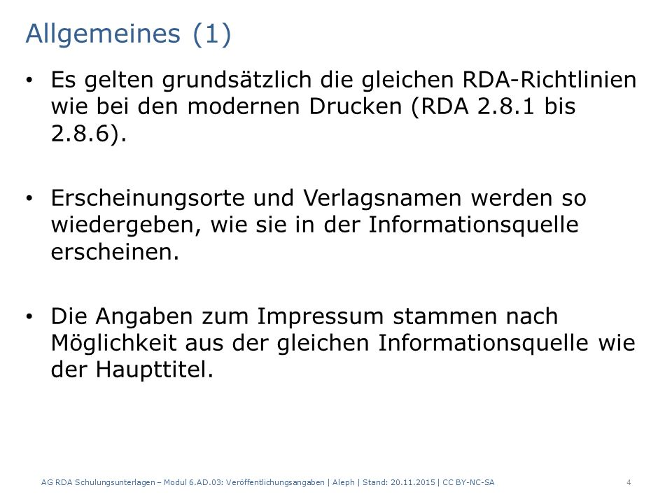 Erscheinungsdatum (4) AG RDA Schulungsunterlagen – Modul 6.AD.03: Veröffentlichungsangaben   Aleph   Stand: 20.11.2015   CC BY-NC-SA 25 Angaben des Erscheinungsjahrs in römischen Ziffern werden vorlagegemäß wiedergegeben.