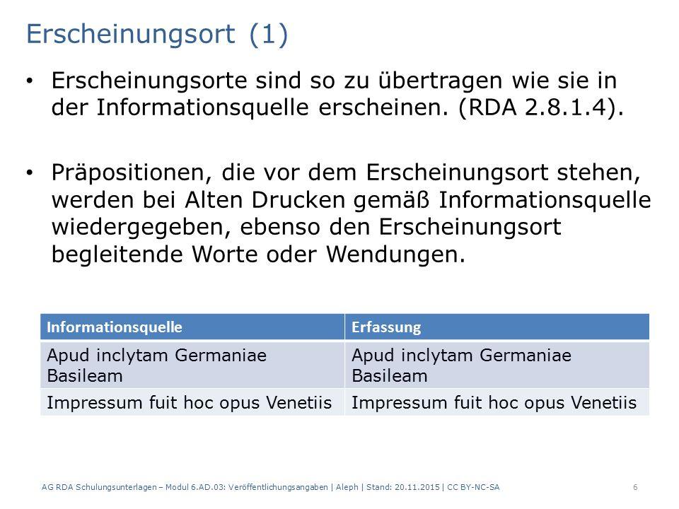 Erscheinungsdatum (6) AG RDA Schulungsunterlagen – Modul 6.AD.03: Veröffentlichungsangaben   Aleph   Stand: 20.11.2015   CC BY-NC-SA 27 Beispiel Erscheinungsjahr verdruckt: Angaben in der Informationsquelle: Mense Augusto, Anno D.M.XLI. AlephRDAElementErfassung 419 2.8.6.6Erscheinungs- datum 425a 501 2.17.7.3Details, die sich auf die Veröffentlichungs- angabe beziehen