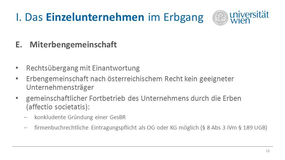 I. Das Einzelunternehmen im Erbgang 13 E.Miterbengemeinschaft Rechtsübergang mit Einantwortung Erbengemeinschaft nach österreichischem Recht kein geei