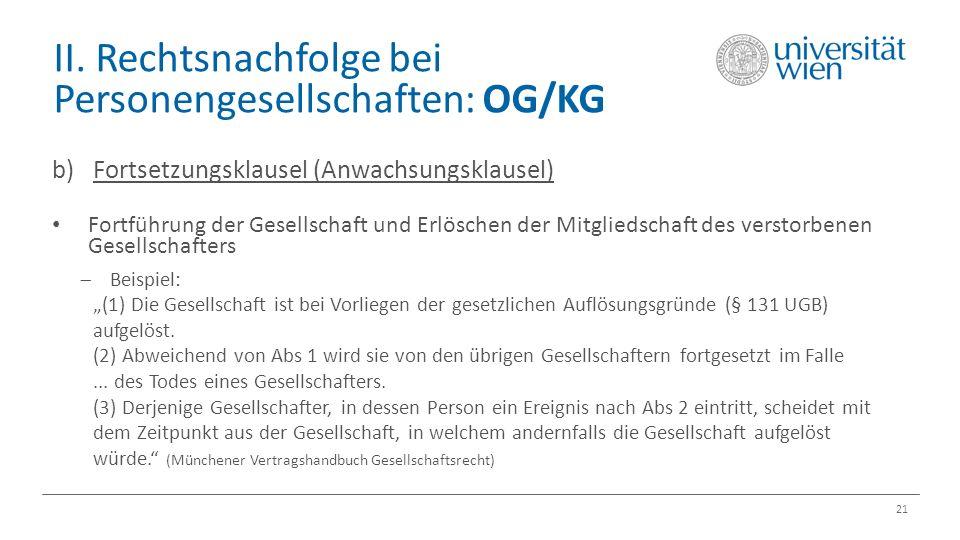 II. Rechtsnachfolge bei Personengesellschaften: OG/KG 21 b) Fortsetzungsklausel (Anwachsungsklausel) Fortführung der Gesellschaft und Erlöschen der Mi