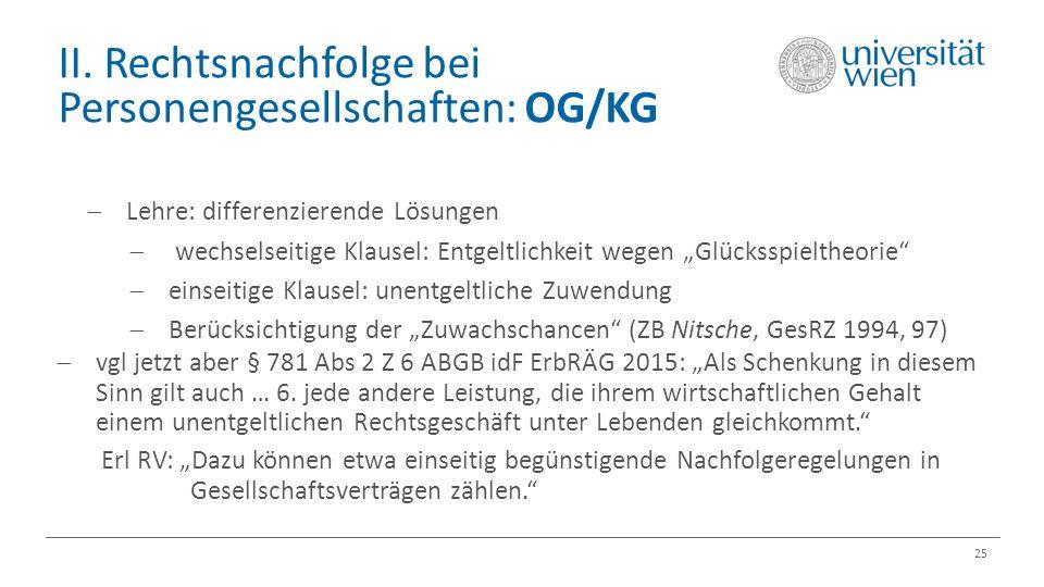 """II. Rechtsnachfolge bei Personengesellschaften: OG/KG 25  Lehre: differenzierende Lösungen  wechselseitige Klausel: Entgeltlichkeit wegen """"Glücksspi"""